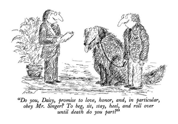 Leash Drawing - Do You, Daisy, Promise To Love, Honor by Edward Koren