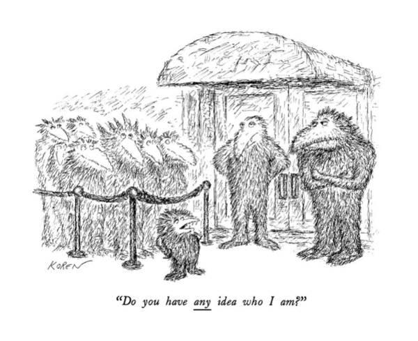 Fuzzy Wall Art - Drawing - Do You Have Any Idea Who I Am? by Edward Koren