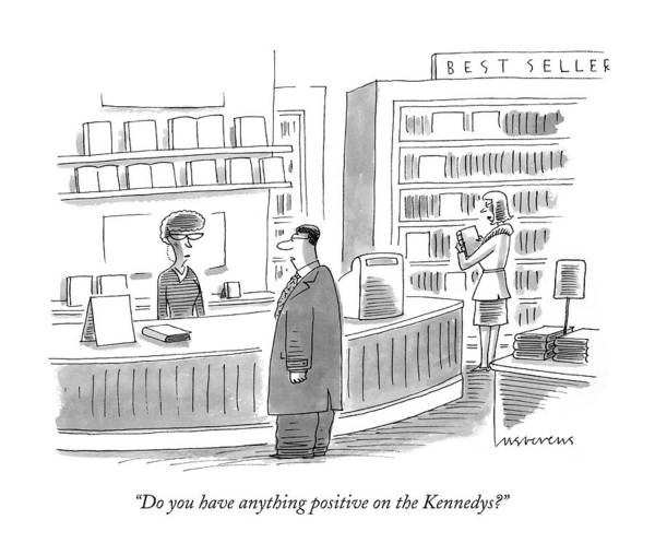 Bookstore Drawing - Do You Have Anything Positive On The Kennedys? by Mick Stevens