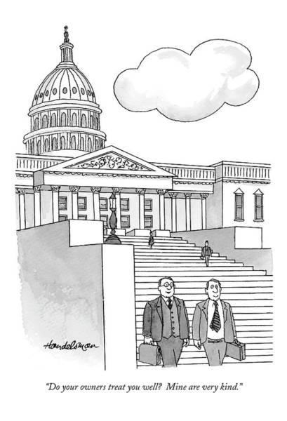 Capitol Drawing - Do Your Owners Treat You Well? by J.B. Handelsman
