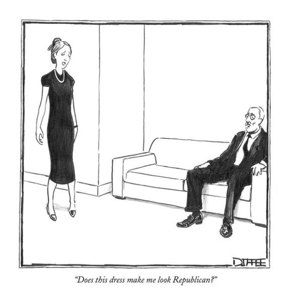 Politics Drawing - Does This Dress Make Me Look Republican? by Matthew Diffee