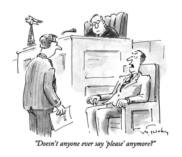 Cliche Drawing - Doesn't Anyone Ever Say 'please' Anymore? by Mike Twohy
