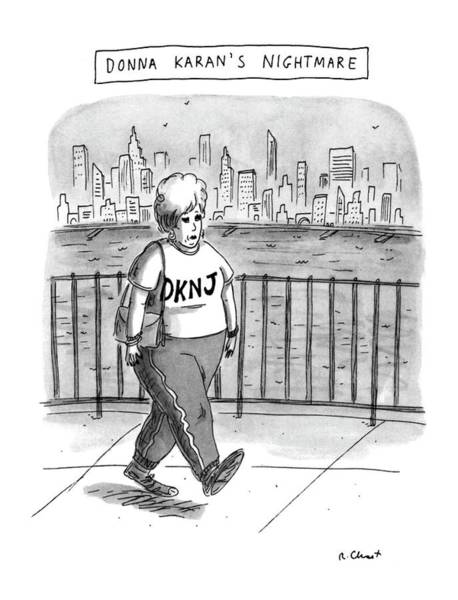 Regional Drawing - Donna Karan's Nightmare by Roz Chast