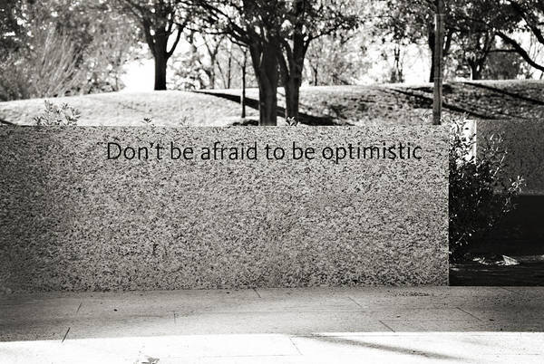 Saying Photograph - Dont Be Afraid To Be Optimistic by Ricky Barnard