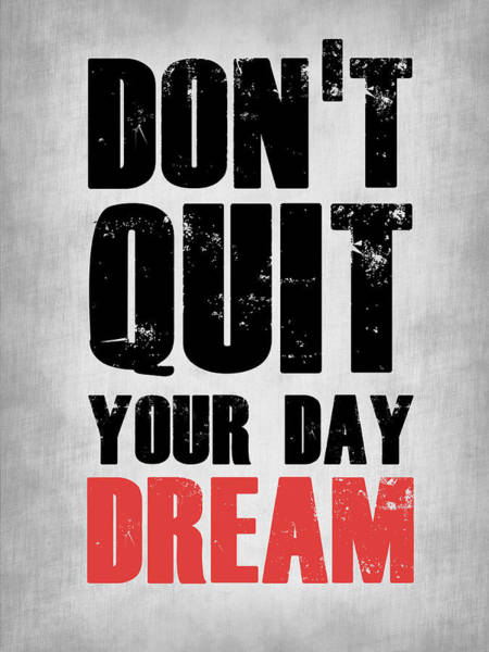 Motivational Digital Art - Don't Quit Your Day Dream 1 by Naxart Studio
