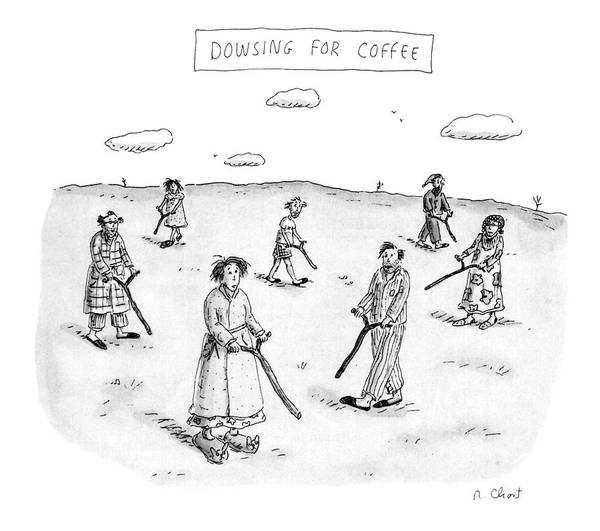 Pajamas Drawing - Dowsing For Coffee by Roz Chast