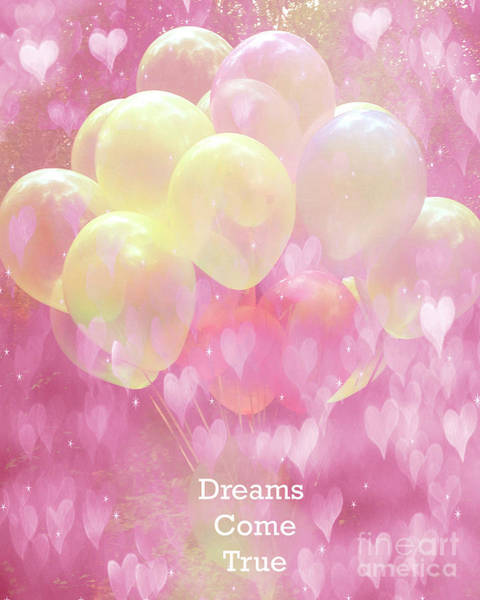 Balloon Festival Photograph - Dreamy Fantasy Whimsical Yellow Pink Balloons With Hearts - Typography Quote - Dreams Come True by Kathy Fornal