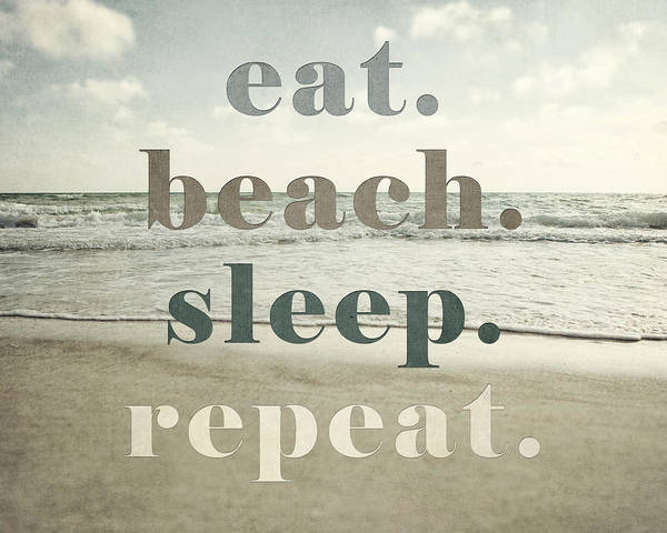 Bathroom Wall Art - Photograph - Eat. Beach. Sleep. Repeat. Beach Typography by Lisa Russo