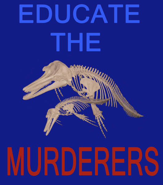 Save The Whales Photograph - Educate The Murderers  by Eric Kempson