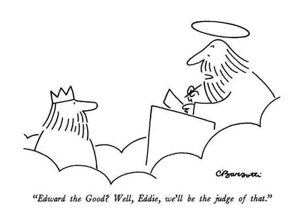 1987 Drawing - Edward The Good?  Well by Charles Barsotti