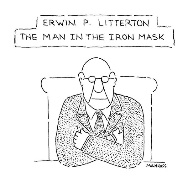 Iron Drawing - Erwn P. Litterton The Man In The Iron Mask by Robert Mankoff