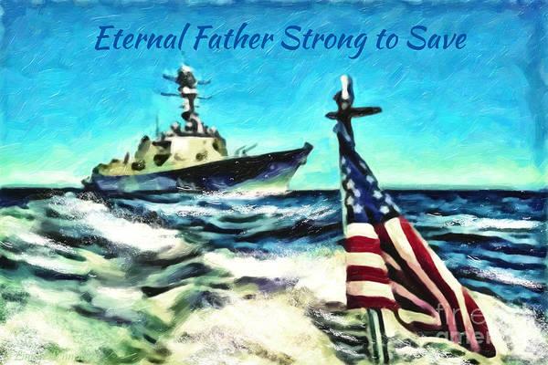 Wall Art - Digital Art - Eternal Father Strong To Save... by Lianne Schneider