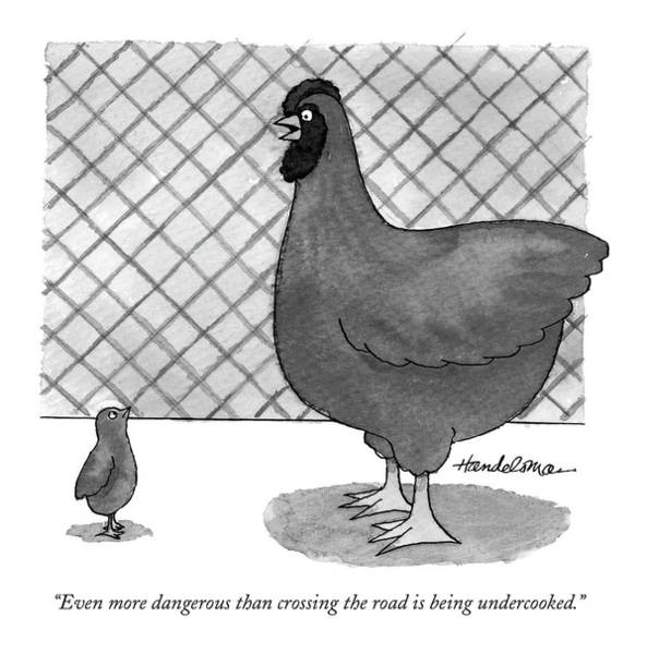 Chicken Drawing - Even More Dangerous Than Crossing The Road by J.B. Handelsman