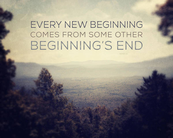 Lisa Russo Wall Art - Photograph - Every New Beginning Comes From Some Other Beginning's End by Lisa Russo