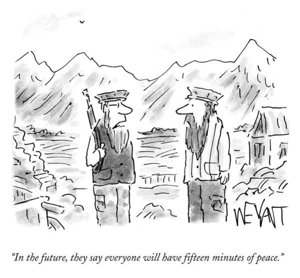 Satire Drawing - Everyone Will Have Fifteen Minutes Of Peace by Christopher Weyant