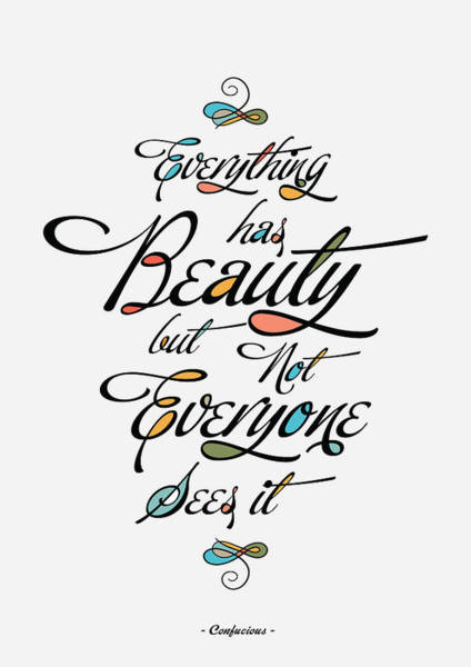 Wall Art - Digital Art - Everything Has Beauty But Not Everyone Sees It Confucius Life Inspirational Typography Quotes Poster by Lab No 4 - The Quotography Department