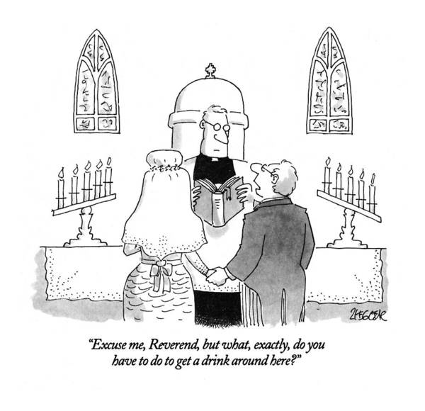 Groom Drawing - Excuse Me, Reverend, But What, Exactly by Jack Ziegler