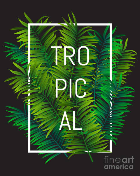 Typographic Wall Art - Digital Art - Exotic Palm Leaves With Slogan And by Nikelser