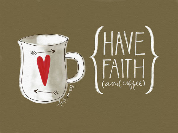 Kitchen Painting - Faith And Coffee by Katie Doucette