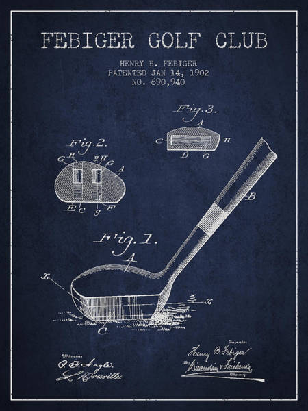 Wall Art - Digital Art - Febiger Golf Club Patent Drawing From 1902 - Navy Blue by Aged Pixel