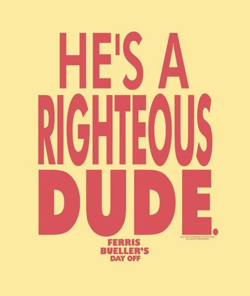 Off Digital Art - Ferris Bueller - Righteous Dude by Brand A