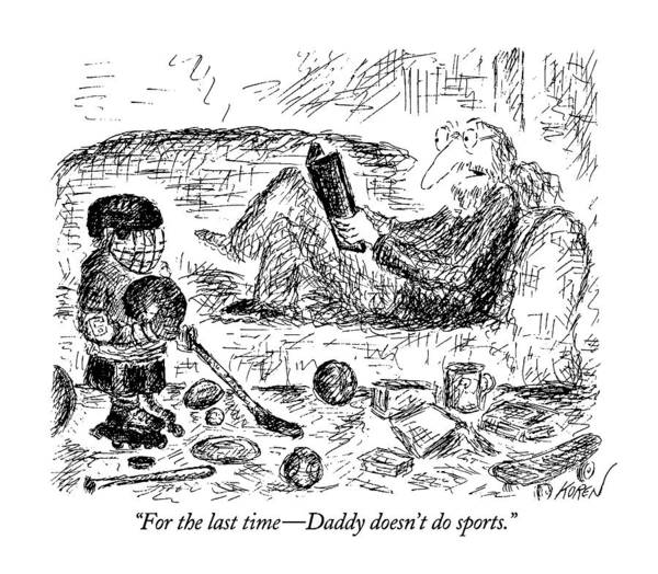 Sports Equipment Drawing - For The Last Time - Daddy Doesn't Do Sports by Edward Koren