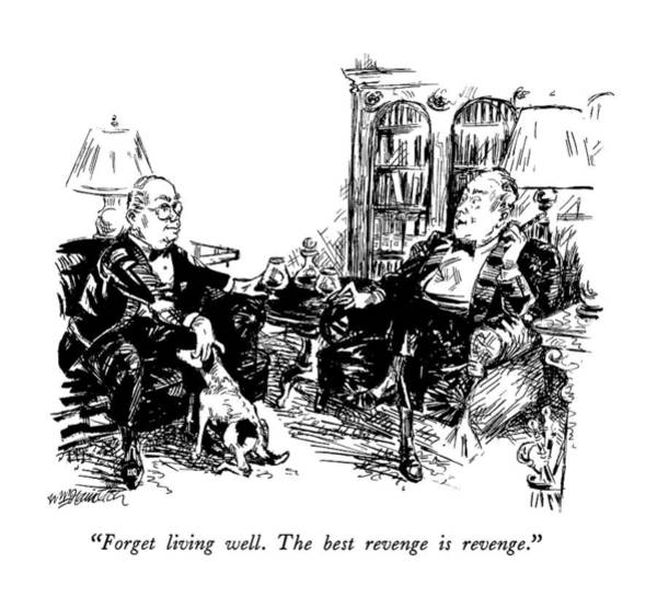 Wealthy Drawing - Forget Living Well.  The Best Revenge Is Revenge by William Hamilton