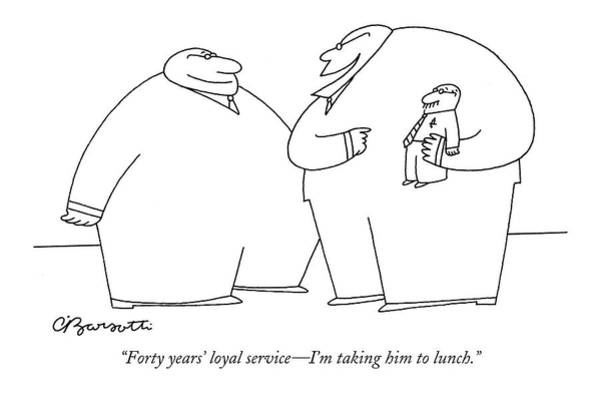 Lunch Drawing - Forty Years' Loyal Service - I'm Taking by Charles Barsotti