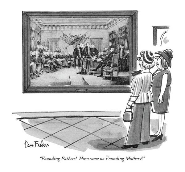 July 29th Drawing - Founding Fathers!  How Come No Founding Mothers? by Dana Fradon