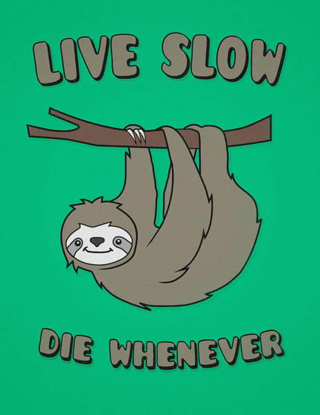 Indie Wall Art - Digital Art - Funny And Cute Sloth Live Slow Die Whenever Cool Statement  by Philipp Rietz