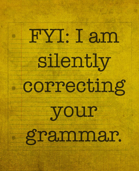 Sarcastic Wall Art - Mixed Media - Fyi I Am Silently Correcting Your Grammar by Design Turnpike