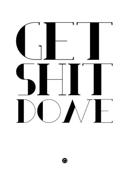 Wall Art - Digital Art - Get Shit Done Poster Black And White by Naxart Studio