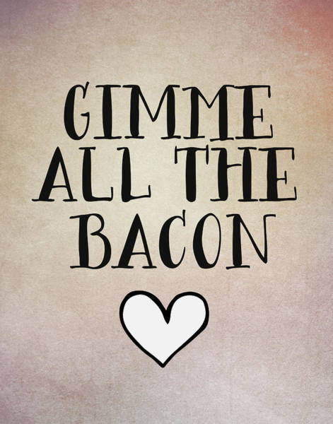 Bacon Wall Art - Painting - Gimme All The Bacon by Tara Moss