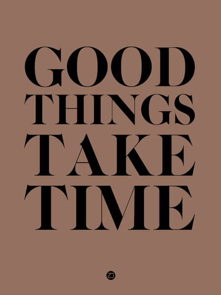 Times Digital Art - Good Things Take Time 3 by Naxart Studio