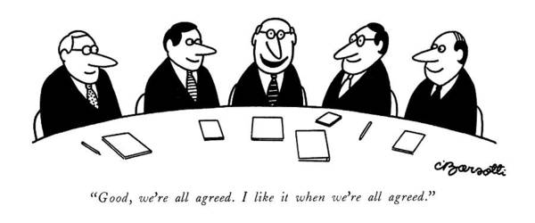 Charles Drawing - Good, We're All Agreed. I Like It When We're All by Charles Barsotti
