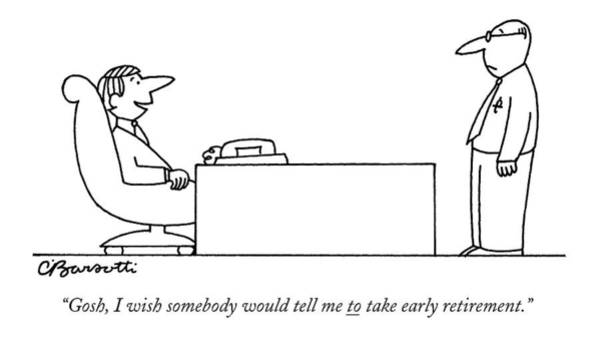 Early Drawing - Gosh, I Wish Somebody Would Tell Me To Take Early by Charles Barsotti