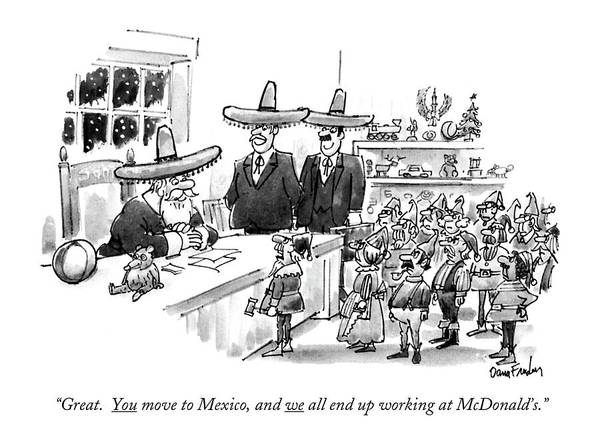 Elves Drawing - Great. You Move To Mexico by Dana Fradon