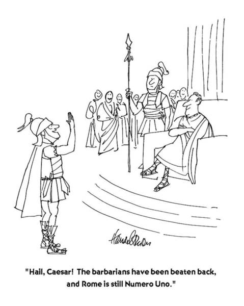 1974 Drawing - Hail, Caesar!  The Barbarians Have Been Beaten by J.B. Handelsman