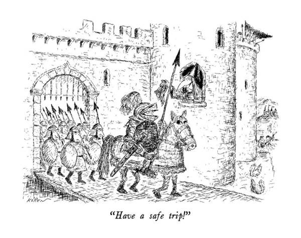 Knights Drawing - Have A Safe Trip! by Edward Koren