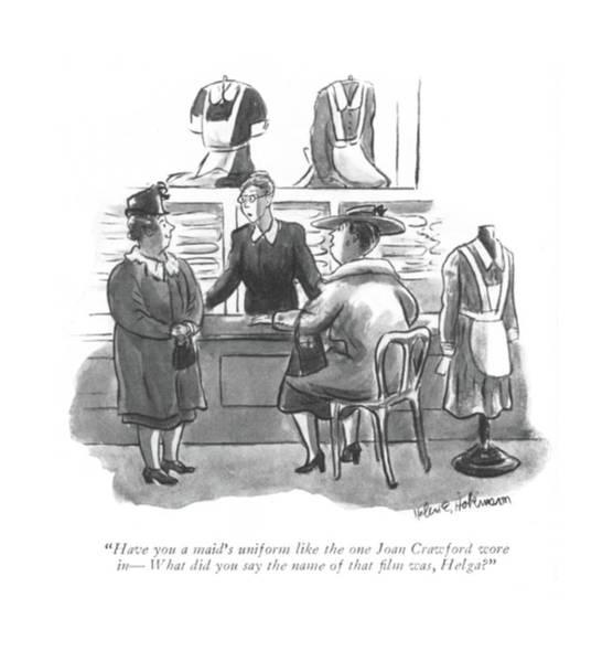 Maid Drawing - Have You A Maid's Uniform Like The One Joan by Helen E. Hokinson