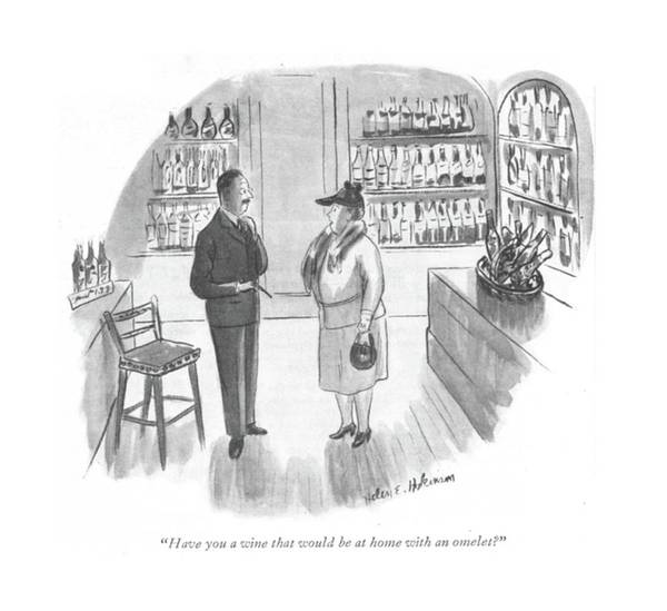 Wine Drawing - Have You A Wine That Would Be At Home With An by Helen E. Hokinson