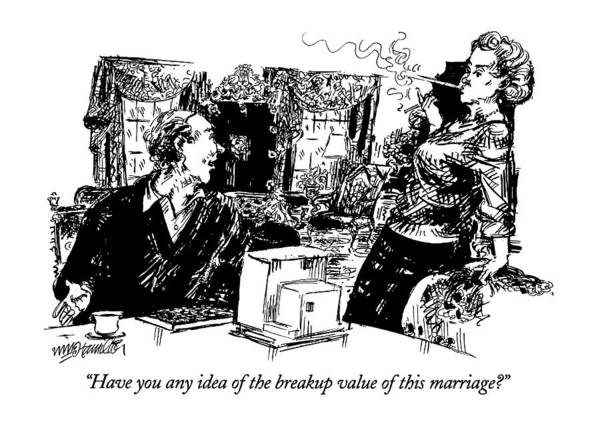 Breakup Drawing - Have You Any Idea Of The Breakup Value Of This by William Hamilton