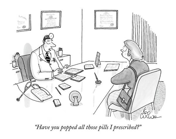 Medicine Drawing - Have You Popped All Those Pills I Prescribed? by Leo Cullum