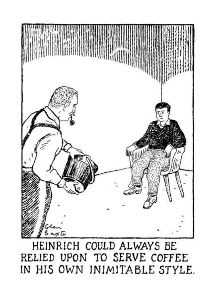 Prepare Drawing - Heinrich Could Always Be Relied Upon To Serve by Glen Baxter