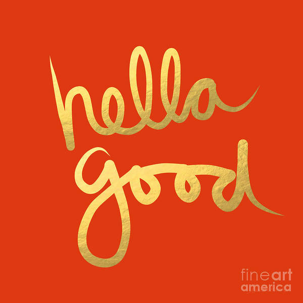 Motivational Painting - Hella Good In Orange And Gold by Linda Woods