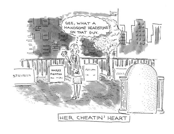 Gravestone Drawing - Her Cheatin' Heart Gee by Robert Mankoff