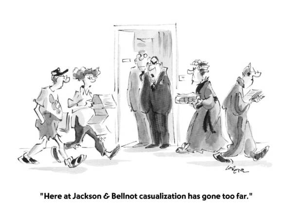 Hallmark Drawing - Here At Jackson & Bellnot Casualization Has Gone by Lee Lorenz