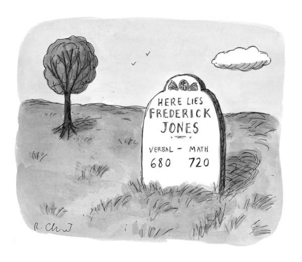 Gravestone Drawing - 'here Lies Frederick Jones. Verbal: 680 Math: by Roz Chast