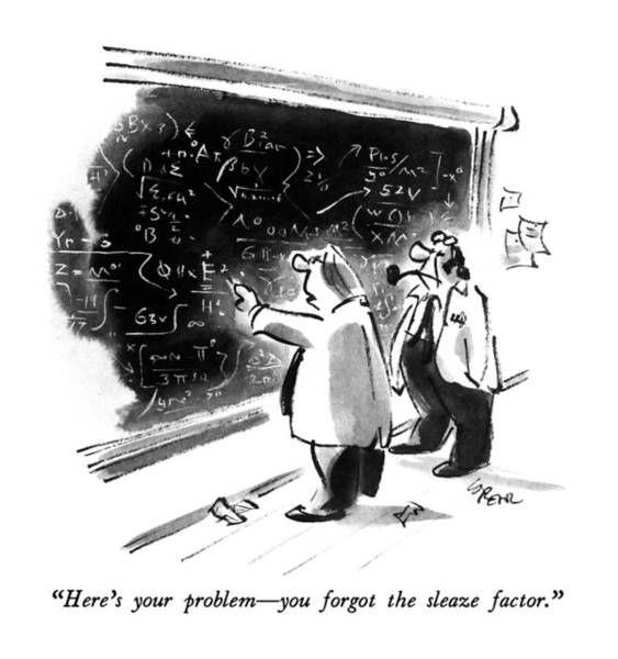 Scientist Drawing - Here's Your Problem - You Forgot The Sleaze by Lee Lorenz