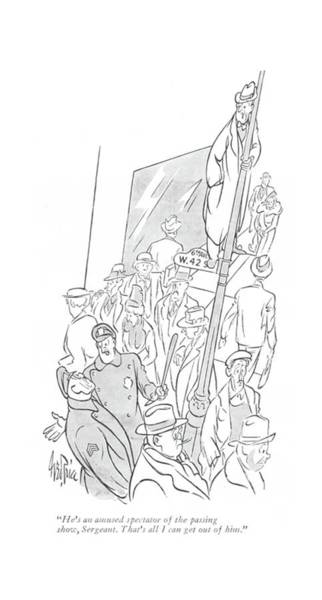Spectator Drawing - He's An Amused Spectator Of The Passing Show by George Price